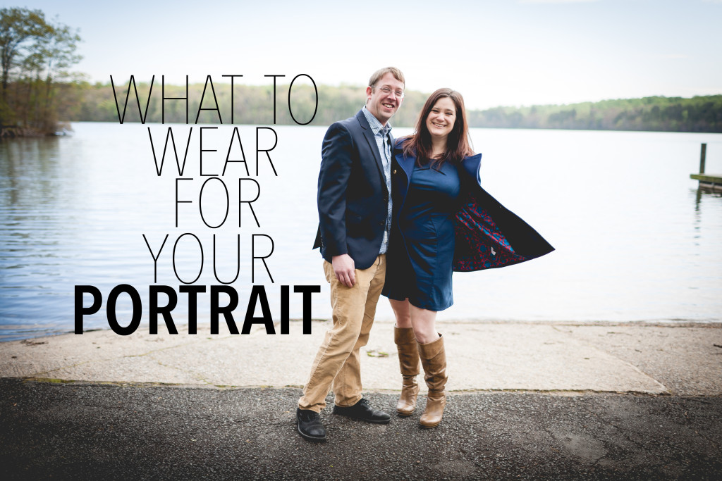 What to wear for your Engagement, Couples, Family Portraits